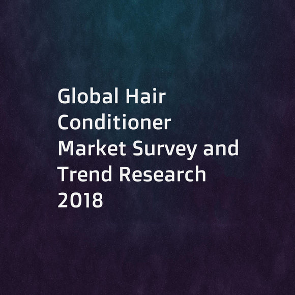 Global Hair Conditioner Market Survey and Trend Research 2018