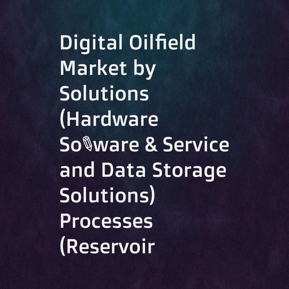Digital Oilfield Market by Solutions (Hardware  Software & Service  and Data Storage Solutions)  Processes (Reservoir  Production  Drilling Optimizations)  Application (Onshore and Offshore)  and Region - Global Forecast to 2022