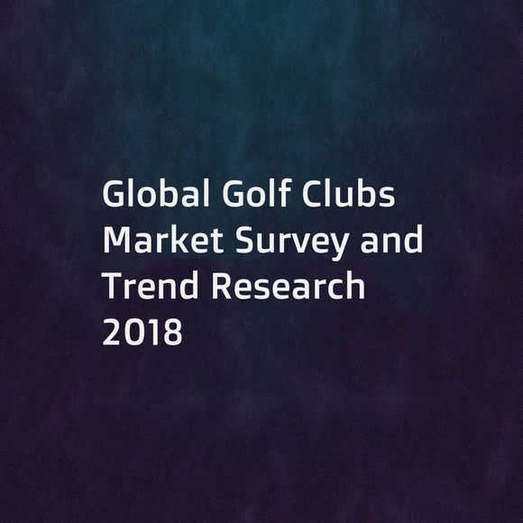 Global Golf Clubs Market Survey and Trend Research 2018