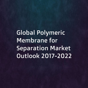 Global Polymeric Membrane for Separation Market Outlook 2017-2022