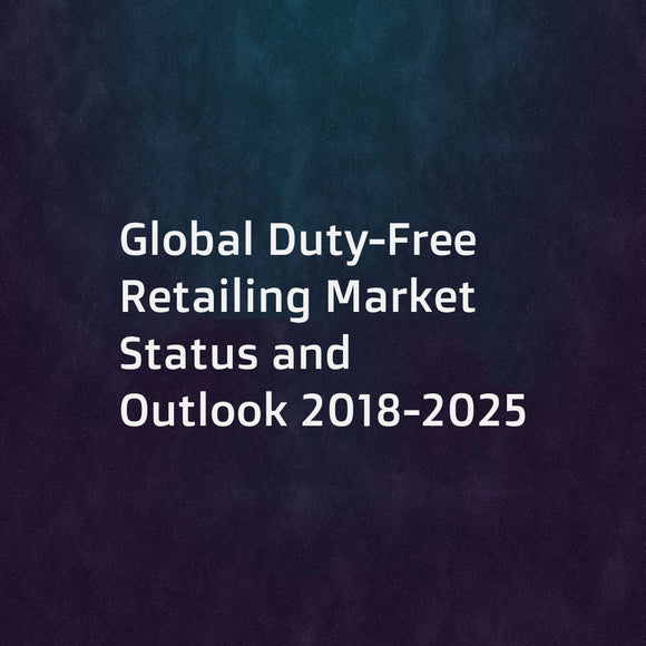 Global Duty-Free Retailing Market Status and Outlook 2018-2025