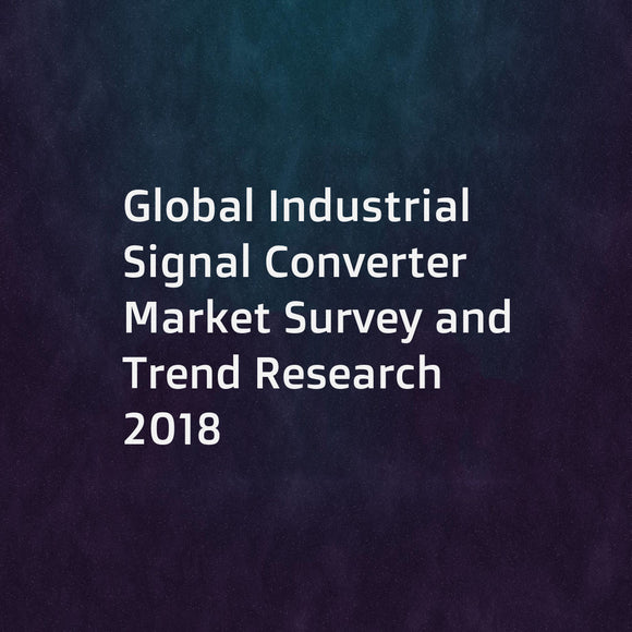 Global Industrial Signal Converter Market Survey and Trend Research 2018
