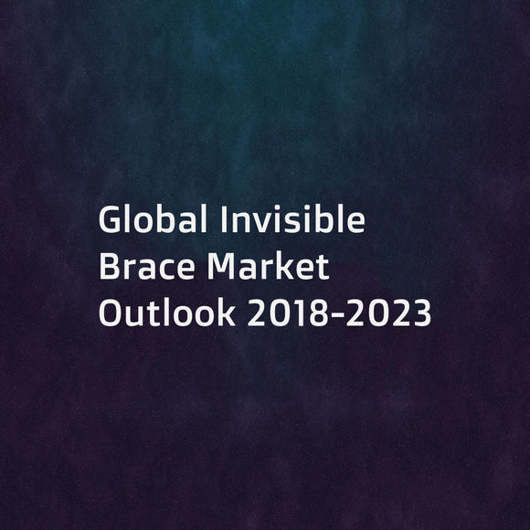 Global Invisible Brace Market Outlook 2018-2023