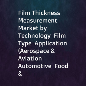 Film Thickness Measurement Market by Technology  Film Type  Application (Aerospace & Aviation  Automotive  Food & Pharmaceutical Packaging  Industrial Manufacturing  Medical  Semiconductors)  and Geography - Global Forecast to 2023