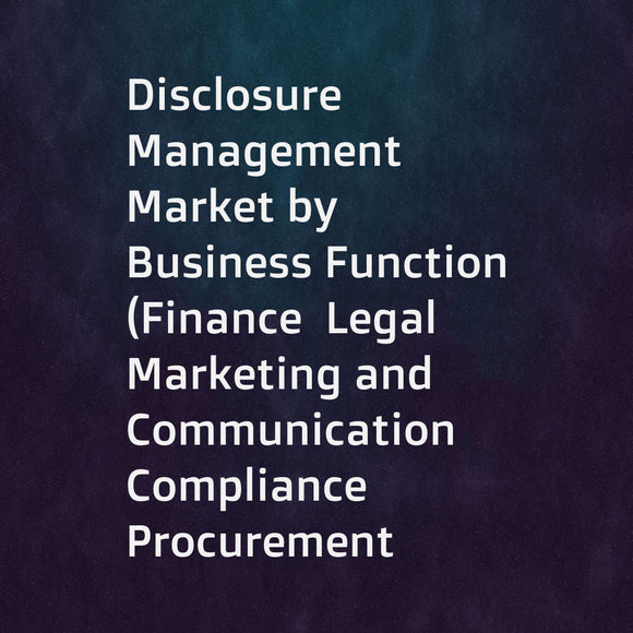 Disclosure Management Market by Business Function (Finance  Legal  Marketing and Communication  Compliance  Procurement  and Human Resource)  Component (Software and Services)  Deployment Type  Organization Size  and Vertical - Global forecast to 2022