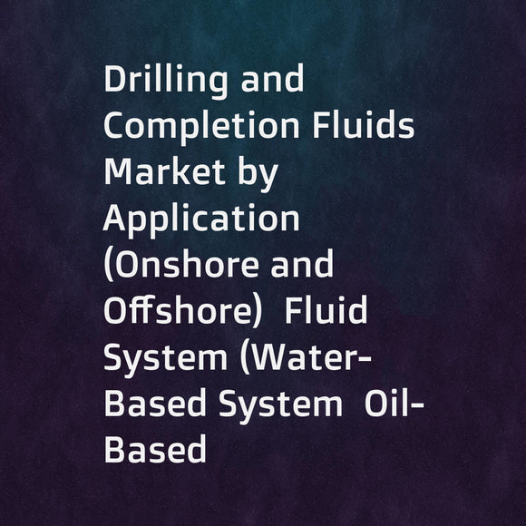 Drilling and Completion Fluids Market by Application (Onshore and Offshore)  Fluid System (Water-Based System  Oil-Based System  Synthetic-Based System)  Well Type (Conventional and HPHT)  and Region - Global Forecast to 2023
