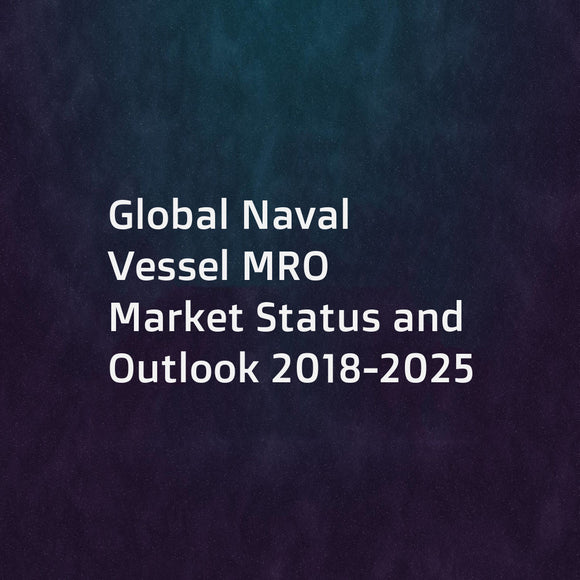 Global Naval Vessel MRO Market Status and Outlook 2018-2025