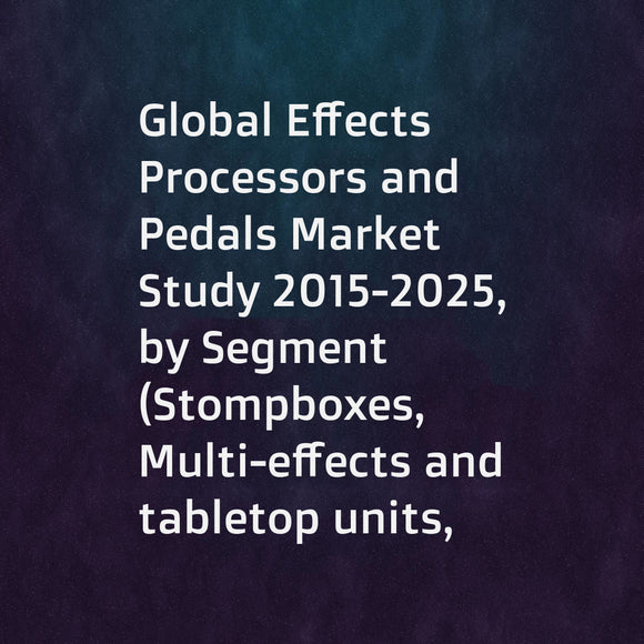 Global Effects Processors and Pedals Market Study 2015-2025, by Segment (Stompboxes, Multi-effects and tabletop units, Rackmounts), by Market (Electric guitar, Electric bassMulti-effects and tabletop units, Others), by Company (BOSS, Digitech, Line 6, ...