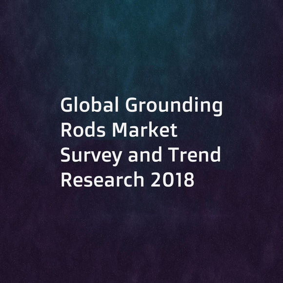 Global Grounding Rods Market Survey and Trend Research 2018