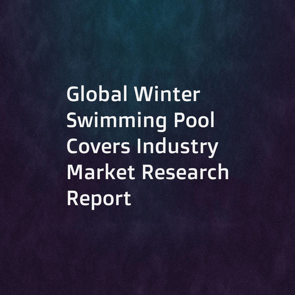 Global Winter Swimming Pool Covers Industry Market Research Report