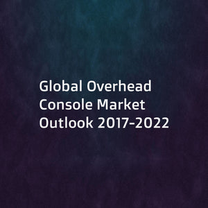 Global Overhead Console Market Outlook 2017-2022