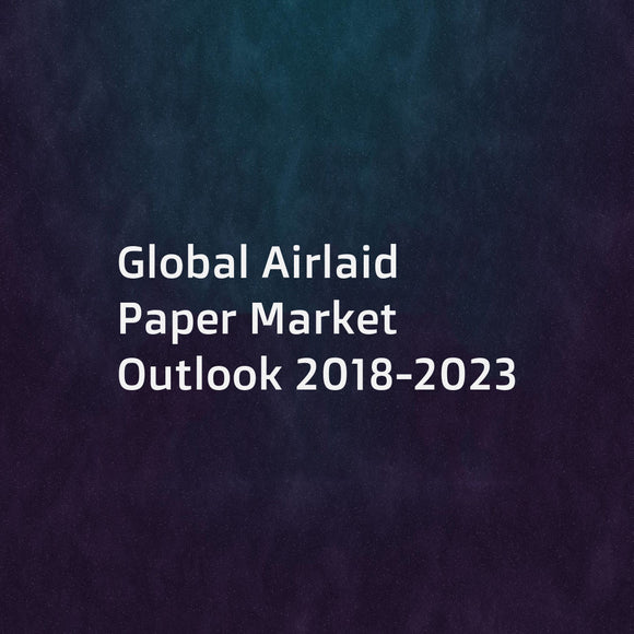Global Airlaid Paper Market Outlook 2018-2023