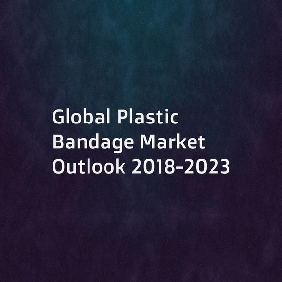 Global Plastic Bandage Market Outlook 2018-2023