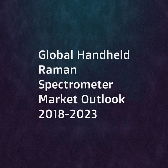 Global Handheld Raman Spectrometer Market Outlook 2018-2023