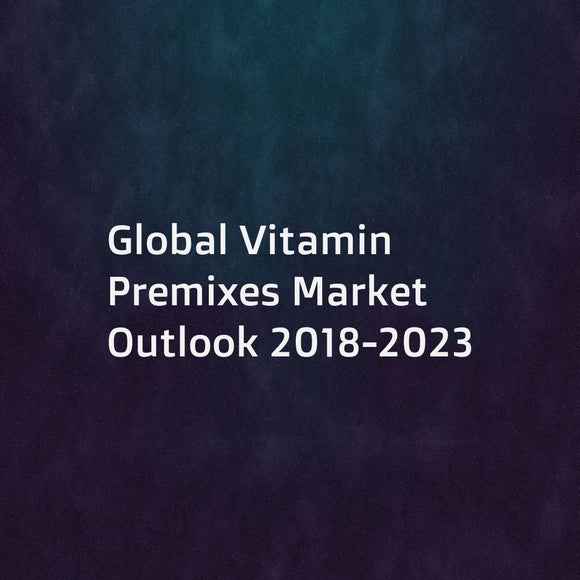 Global Vitamin Premixes Market Outlook 2018-2023