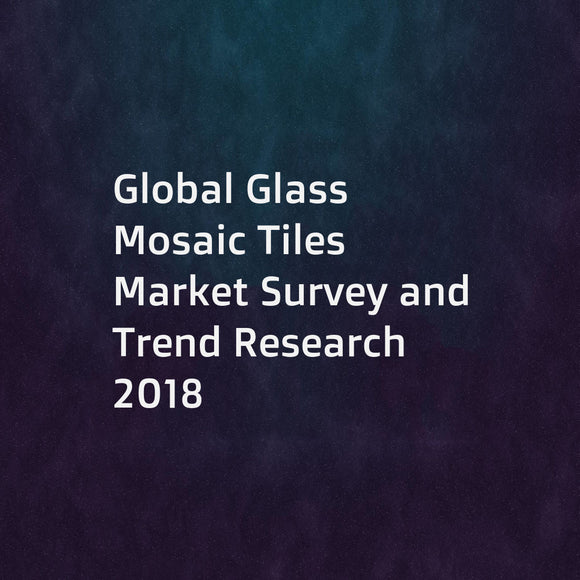 Global Glass Mosaic Tiles Market Survey and Trend Research 2018