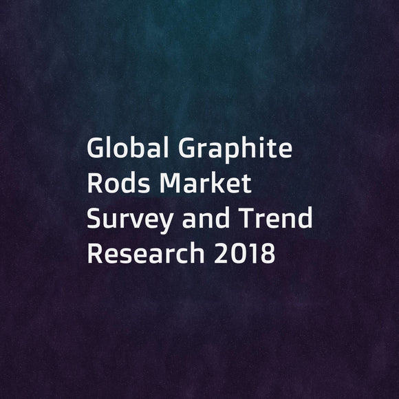 Global Graphite Rods Market Survey and Trend Research 2018