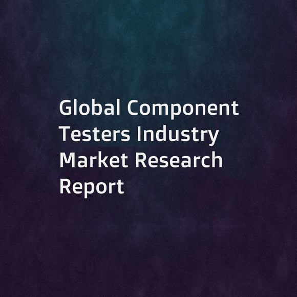 Global Component Testers Industry Market Research Report