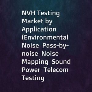 NVH Testing Market by Application (Environmental Noise  Pass-by-noise  Noise Mapping  Sound Power  Telecom Testing  Sound Quality  Building Acoustics  Human Vibration  Product Vibration)  Type  End User  Geography - Global Forecast to 2023