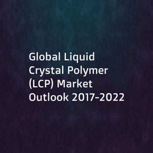 Global Liquid Crystal Polymer (LCP) Market Outlook 2017-2022