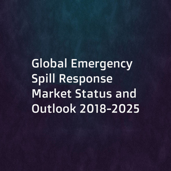Global Emergency Spill Response Market Status and Outlook 2018-2025