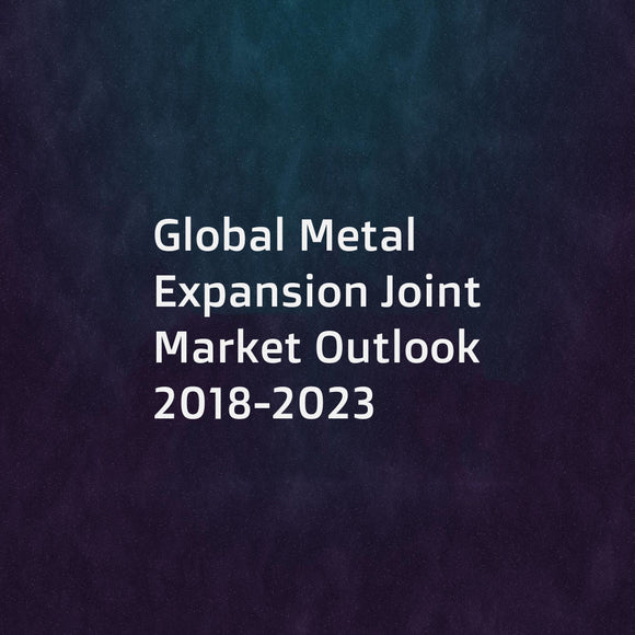 Global Metal Expansion Joint Market Outlook 2018-2023