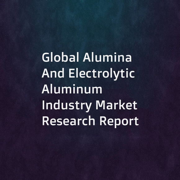 Global Alumina And Electrolytic Aluminum Industry Market Research Report