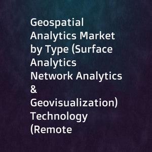 Geospatial Analytics Market by Type (Surface Analytics  Network Analytics & Geovisualization)  Technology (Remote Sensing  GPS & GIS)  Application (Surveying  Medicine & Public Safety  and Others)  Vertical  and Region - Global Forecast to 2021