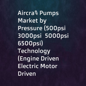 Aircraft Pumps Market by Pressure (500psi  3000psi  5000psi  6500psi) Technology (Engine Driven  Electric Motor Driven  Rat Driven  Air Driven)  Type (Fuel  Hydraulic  Lubrication  Cooling)  End User  Application  Region - Global Forecast to 2023