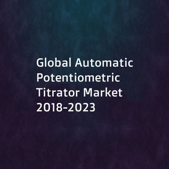 Global Automatic Potentiometric Titrator Market 2018-2023