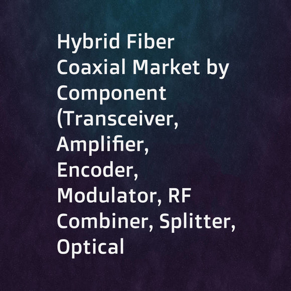 Hybrid Fiber Coaxial Market by Component (Transceiver, Amplifier, Encoder, Modulator, RF Combiner, Splitter, Optical Node, Fiber Optic Cable, and Coaxial/Copper Cable), Application (Digital TV, Broadband), and Geography - Global Forecast to 2023