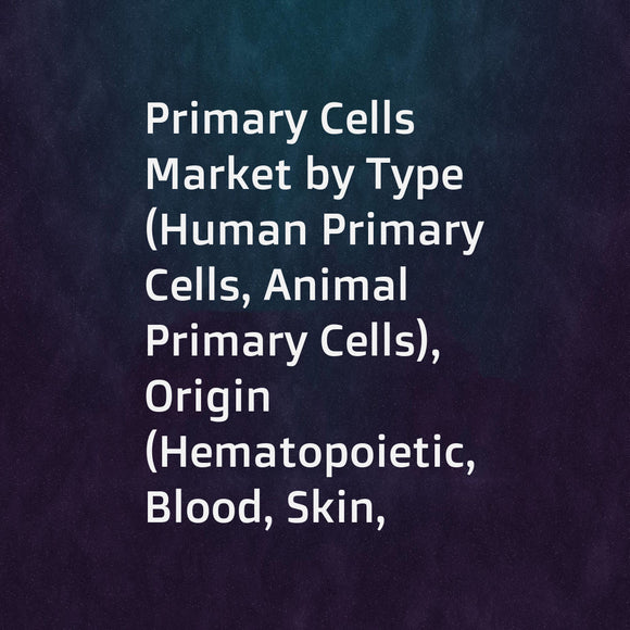 Primary Cells Market by Type (Human Primary Cells, Animal Primary Cells), Origin (Hematopoietic, Blood, Skin, Gastrointestinal, Hepatocytes, Renal, Skeleton & Muscles), End User (Life Science Research & Research Institutes) - Global Forecast to 2023