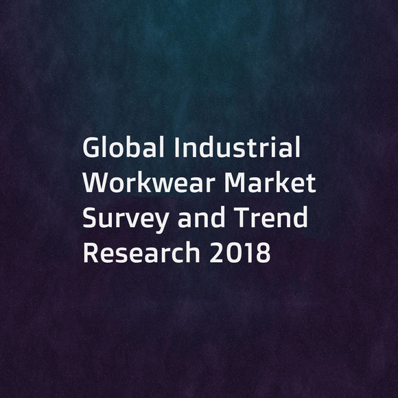 Global Industrial Workwear Market Survey and Trend Research 2018