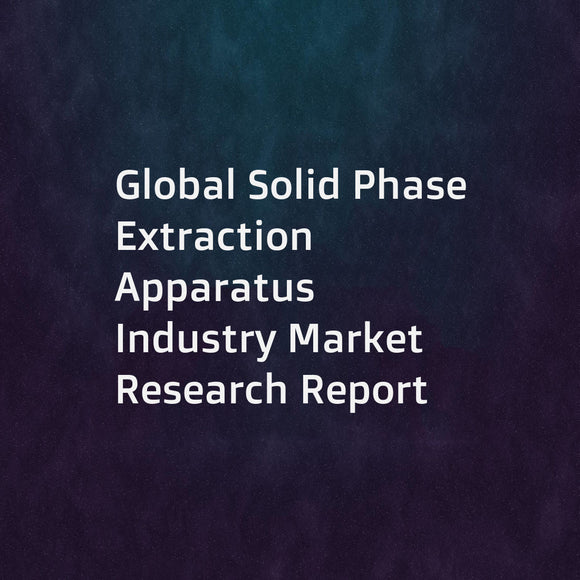Global Solid Phase Extraction Apparatus Industry Market Research Report