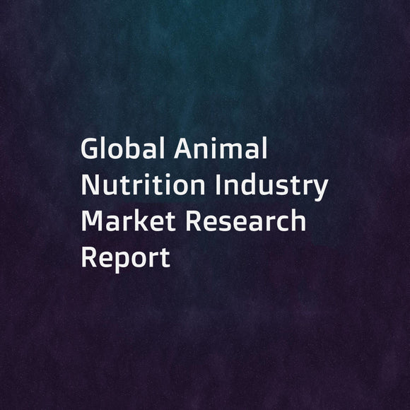 Global Animal Nutrition Industry Market Research Report