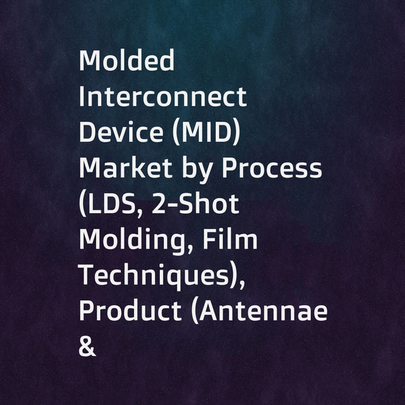 Molded Interconnect Device (MID) Market by Process (LDS, 2-Shot Molding, Film Techniques), Product (Antennae & Connectivity Modules, Connectors & Switches, Sensors, Lighting), Industry, and Geography - Global Forecast to 2023