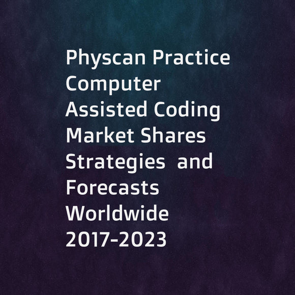 Physcan Practice Computer Assisted Coding  Market Shares  Strategies  and Forecasts  Worldwide  2017-2023