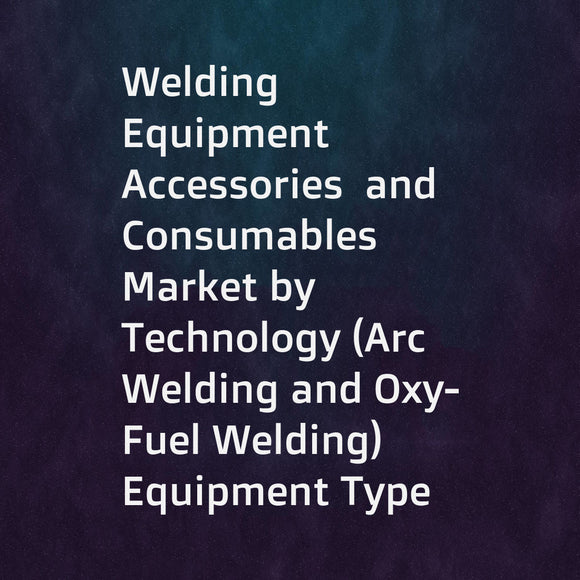 Welding Equipment  Accessories  and Consumables Market by Technology (Arc Welding and Oxy-Fuel Welding)  Equipment Type (Welding Electrode  Filler Metal  and Oxy-fuel Gas)  Accessory  Consumable  End-Use Industry  and Region - Global Forecast to 2021