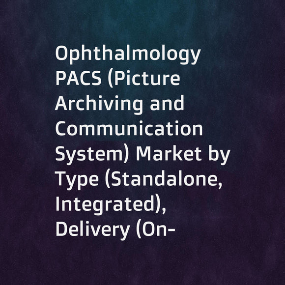Ophthalmology PACS (Picture Archiving and Communication System) Market by Type (Standalone, Integrated), Delivery (On-premise, Cloud), End User (Hospitals, Specialty Clinic, ASC), Region (North America (US, Canada) Europe, Asia) - Global Forecast to 2023