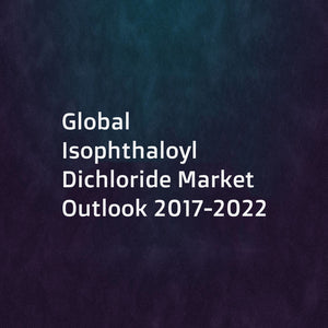 Global Isophthaloyl Dichloride Market Outlook 2017-2022