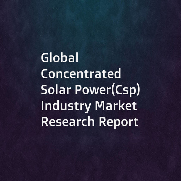 Global Concentrated Solar Power(Csp) Industry Market Research Report