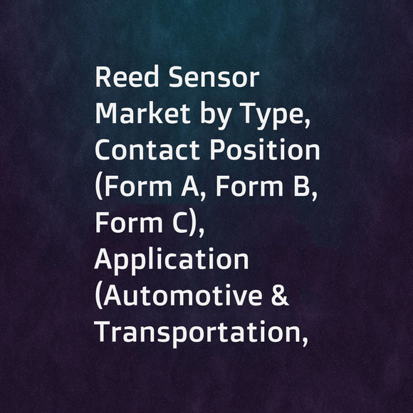 Reed Sensor Market by Type, Contact Position (Form A, Form B, Form C), Application (Automotive & Transportation, Consumer Electronics & Appliances, Robotics & Automation, Safety & Security), and Geography - Global Forecast to 2023