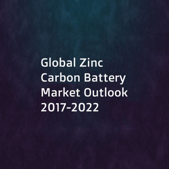 Global Zinc Carbon Battery Market Outlook 2017-2022