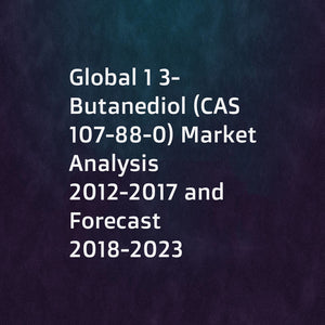 Global 1 3-Butanediol (CAS 107-88-0) Market Analysis 2012-2017 and Forecast 2018-2023