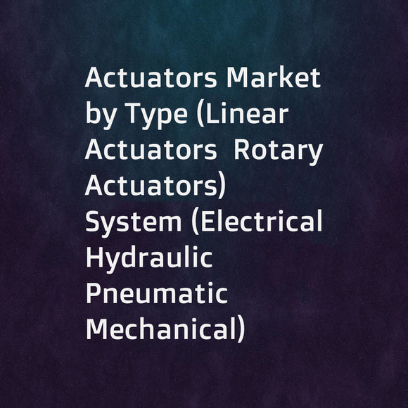 Actuators Market by Type (Linear Actuators  Rotary Actuators)  System (Electrical  Hydraulic  Pneumatic  Mechanical)  Application (End Use  Industrial)  and Region (North America  Europe  Asia Pacific  Middle East  RoW) - Global Forecast to 2022
