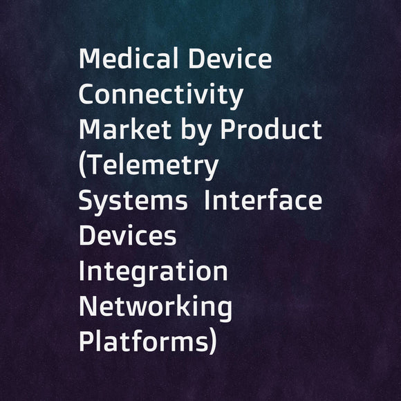 Medical Device Connectivity Market by Product (Telemetry Systems  Interface Devices  Integration Networking Platforms)  Services  Technology (Wireless Technology  Wired Technology)  End User (Hospitals  Diagnostic Centres  Home Healthcare) - Forecast to 2