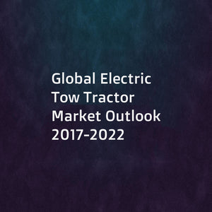 Global Electric Tow Tractor Market Outlook 2017-2022