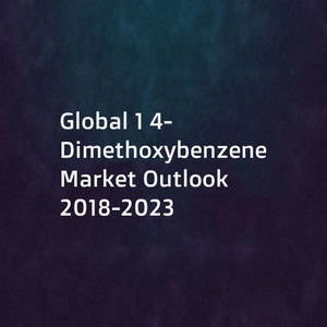 Global 1 4-Dimethoxybenzene Market Outlook 2018-2023
