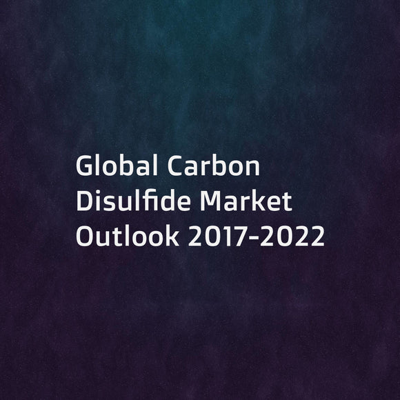 Global Carbon Disulfide Market Outlook 2017-2022