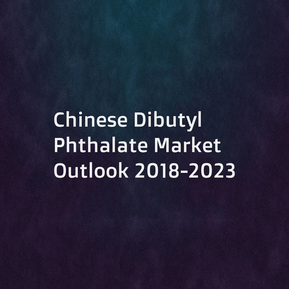 Chinese Dibutyl Phthalate Market Outlook 2018-2023